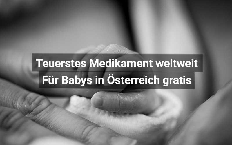 Teuerstes Medikament Babys Österreich Gratis