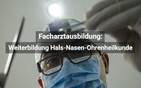 Facharztausbildung Hals Nasen Ohrenheilkunde