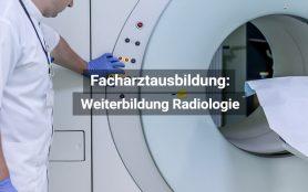 Facharztausbildung Radiologie