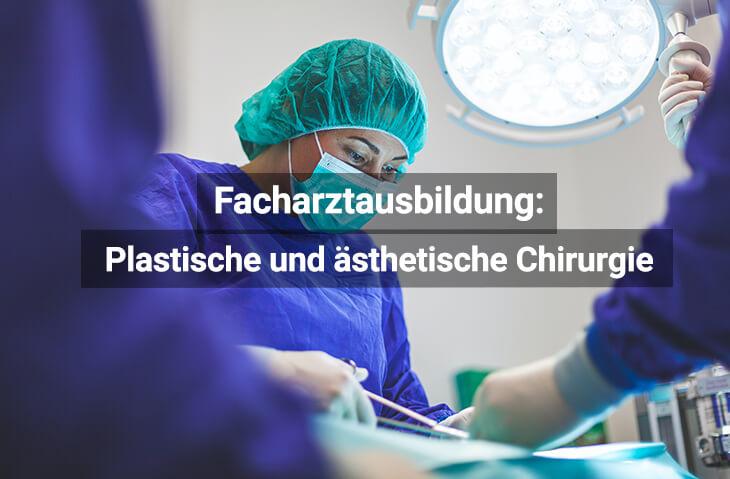 Facharztausbildung Plastische,Rekonstruktive Und Ästhetische Chirurgie